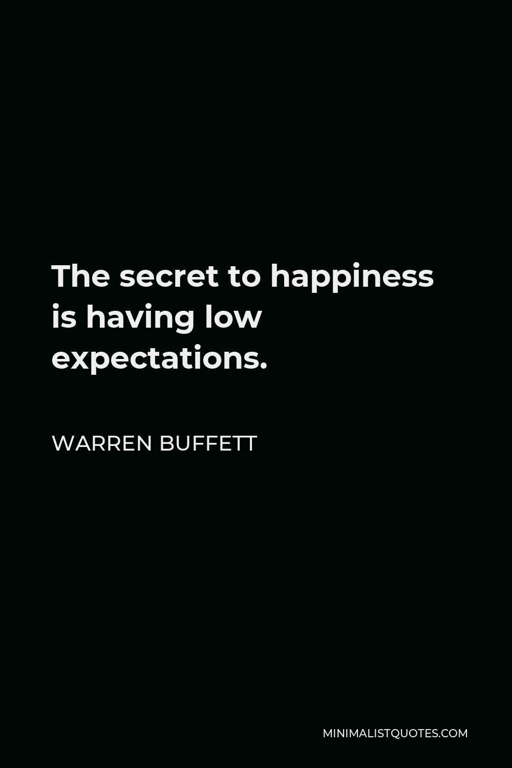 Warren Buffett Quote: The secret to happiness is having low expectations.