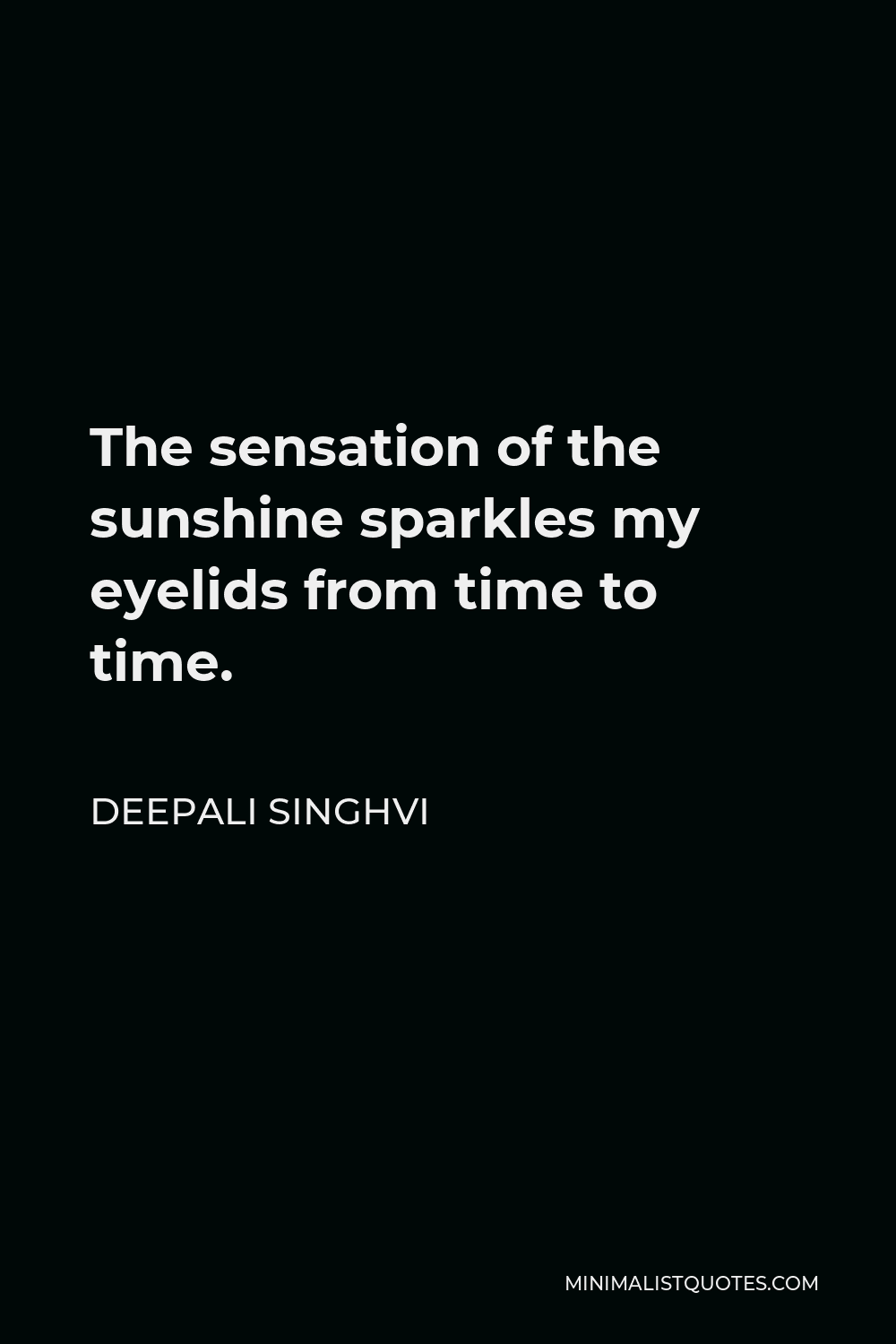 Deepali Singhvi Quote - The sensation of the sunshine sparkles my eyelids from time to time.