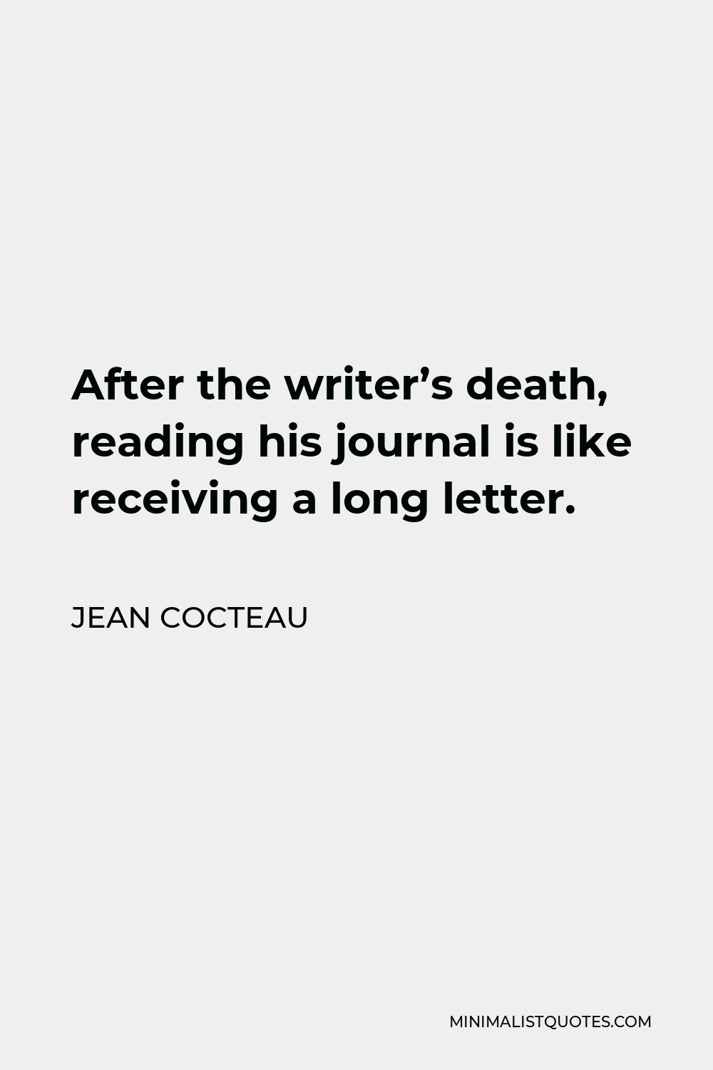 Jean Cocteau Quote - After the writer's death, reading his journal is like receiving a long letter.