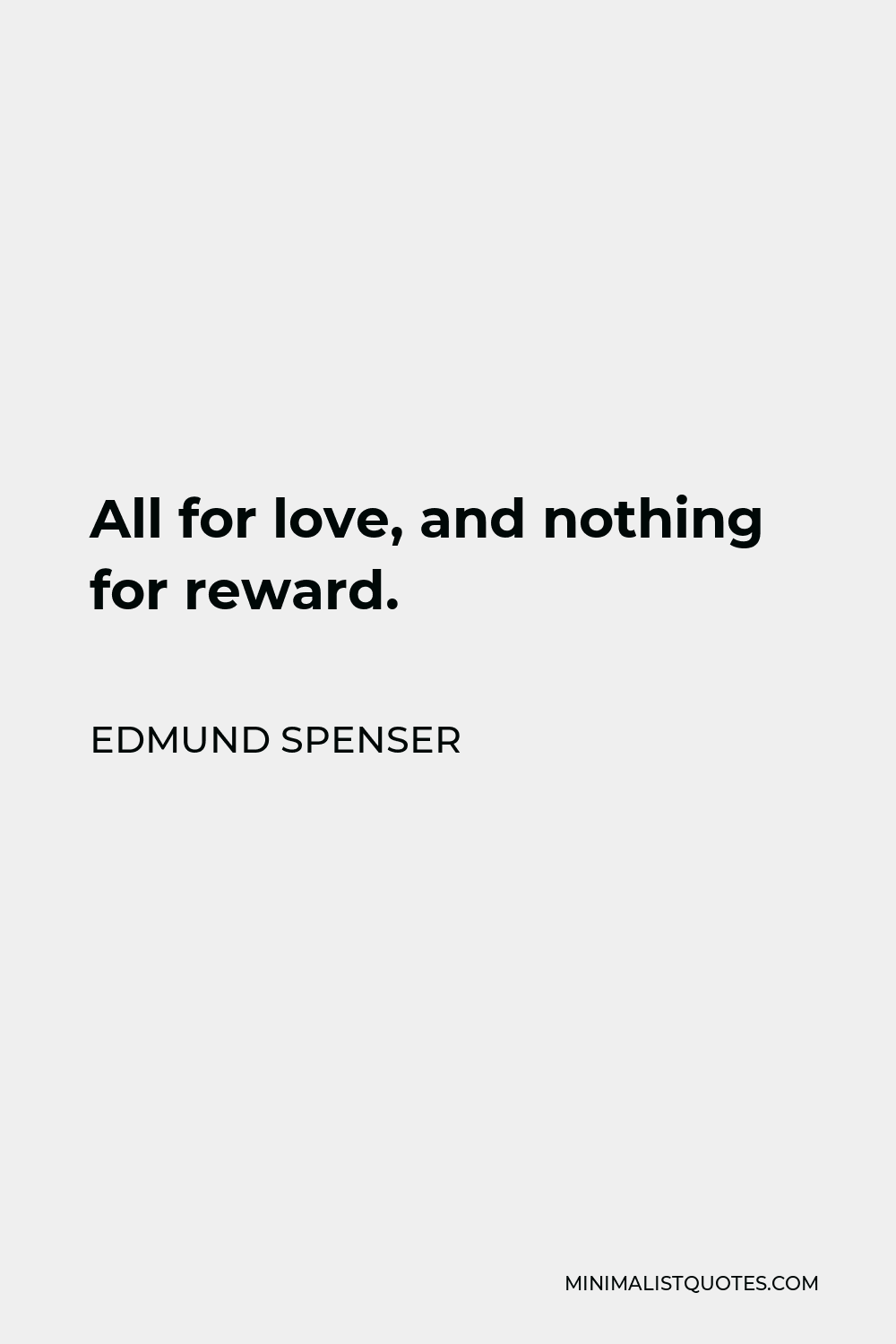 Edmund Spenser Quote - All for love, and nothing for reward.