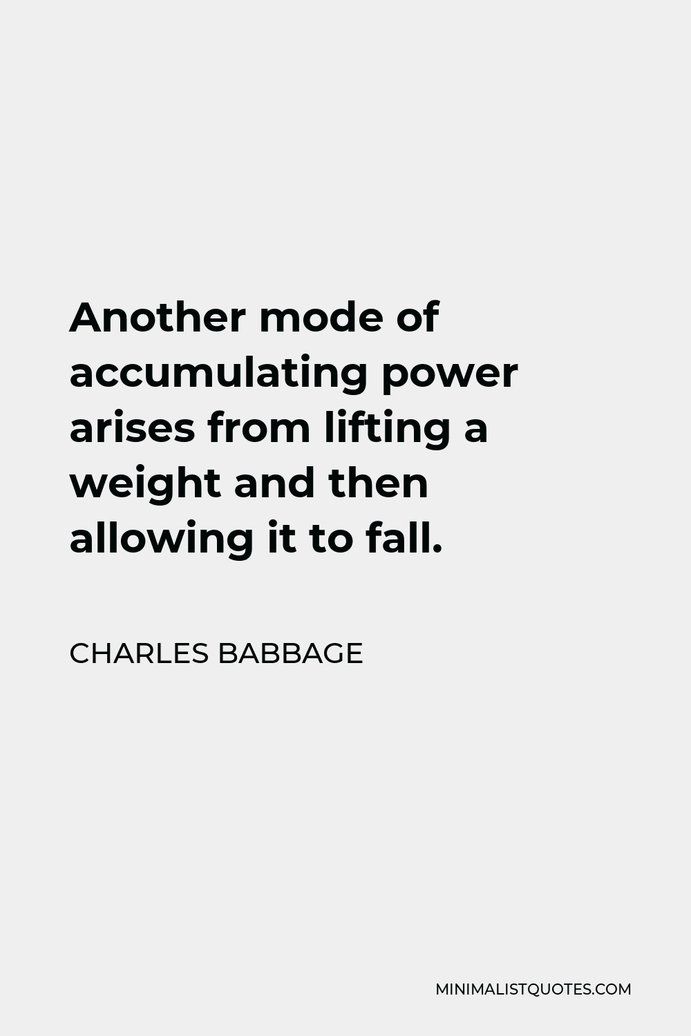 Charles Babbage Quote - Another mode of accumulating power arises from lifting a weight and then allowing it to fall.
