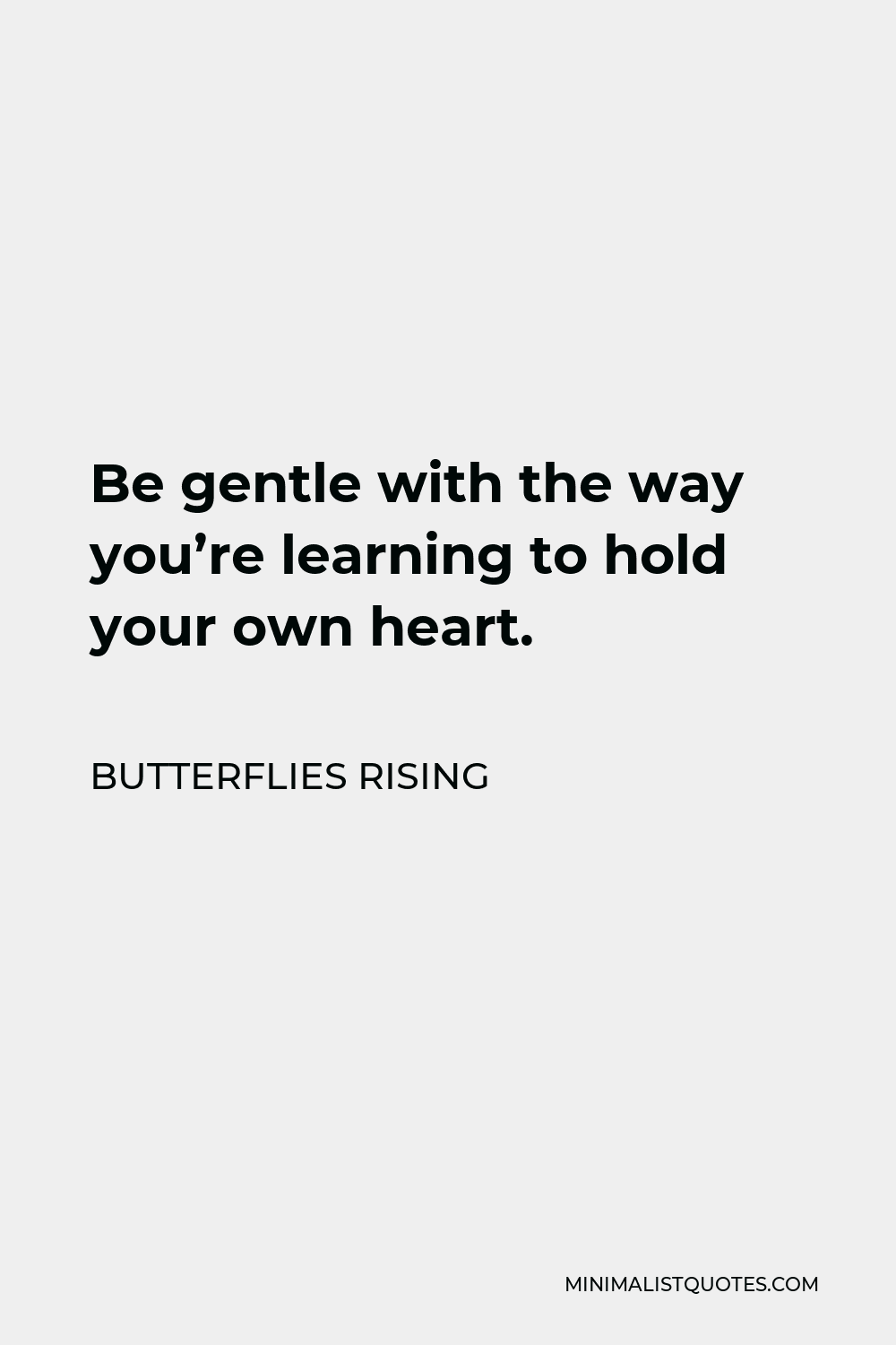Butterflies Rising Quote - Be gentle with the way you're learning to hold your own heart.
