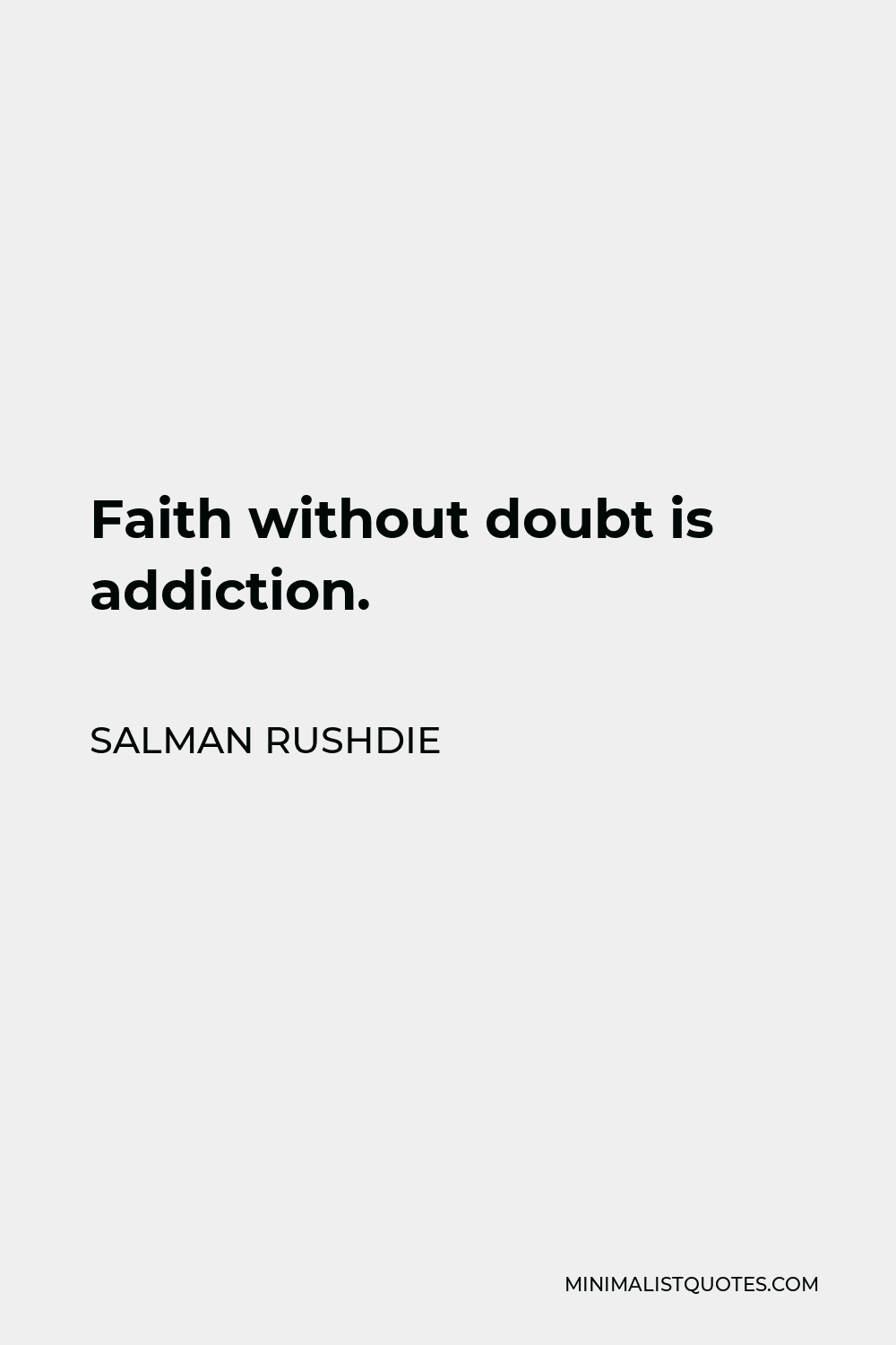 Salman Rushdie Quote - Faith without doubt is addiction.