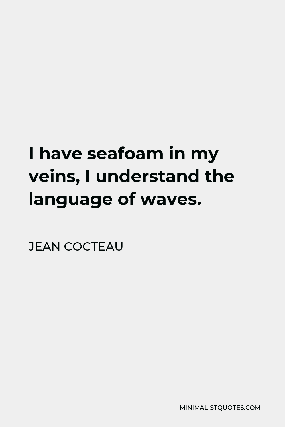 Jean Cocteau Quote - I have seafoam in my veins, I understand the language of waves.