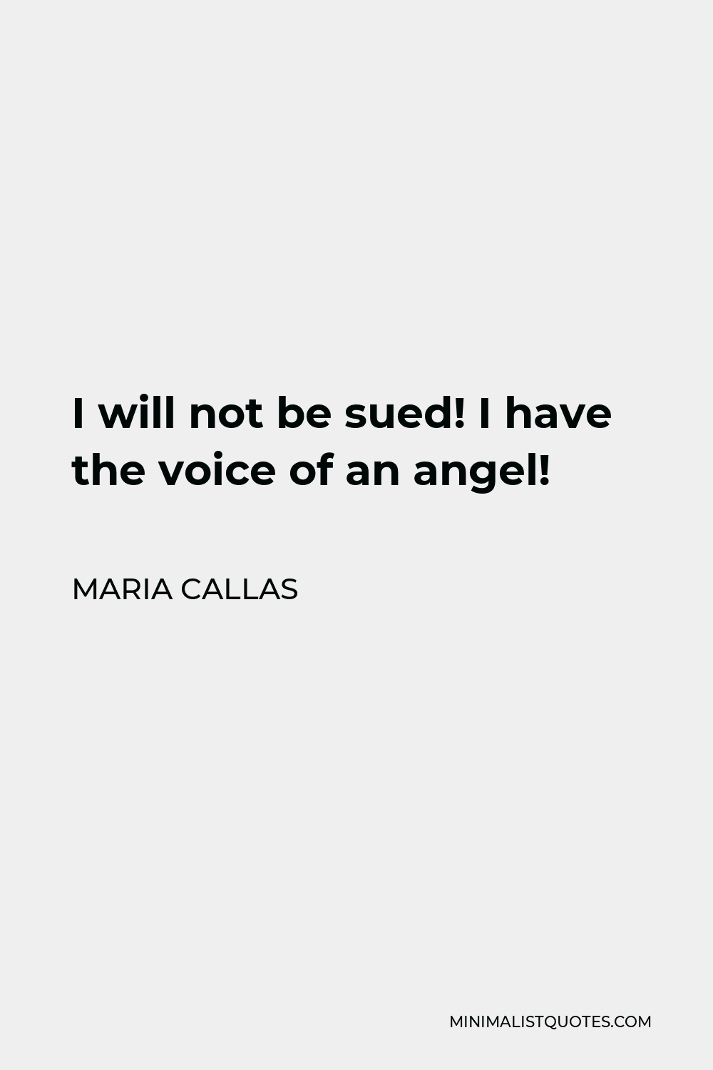 Maria Callas Quote - I will not be sued! I have the voice of an angel!