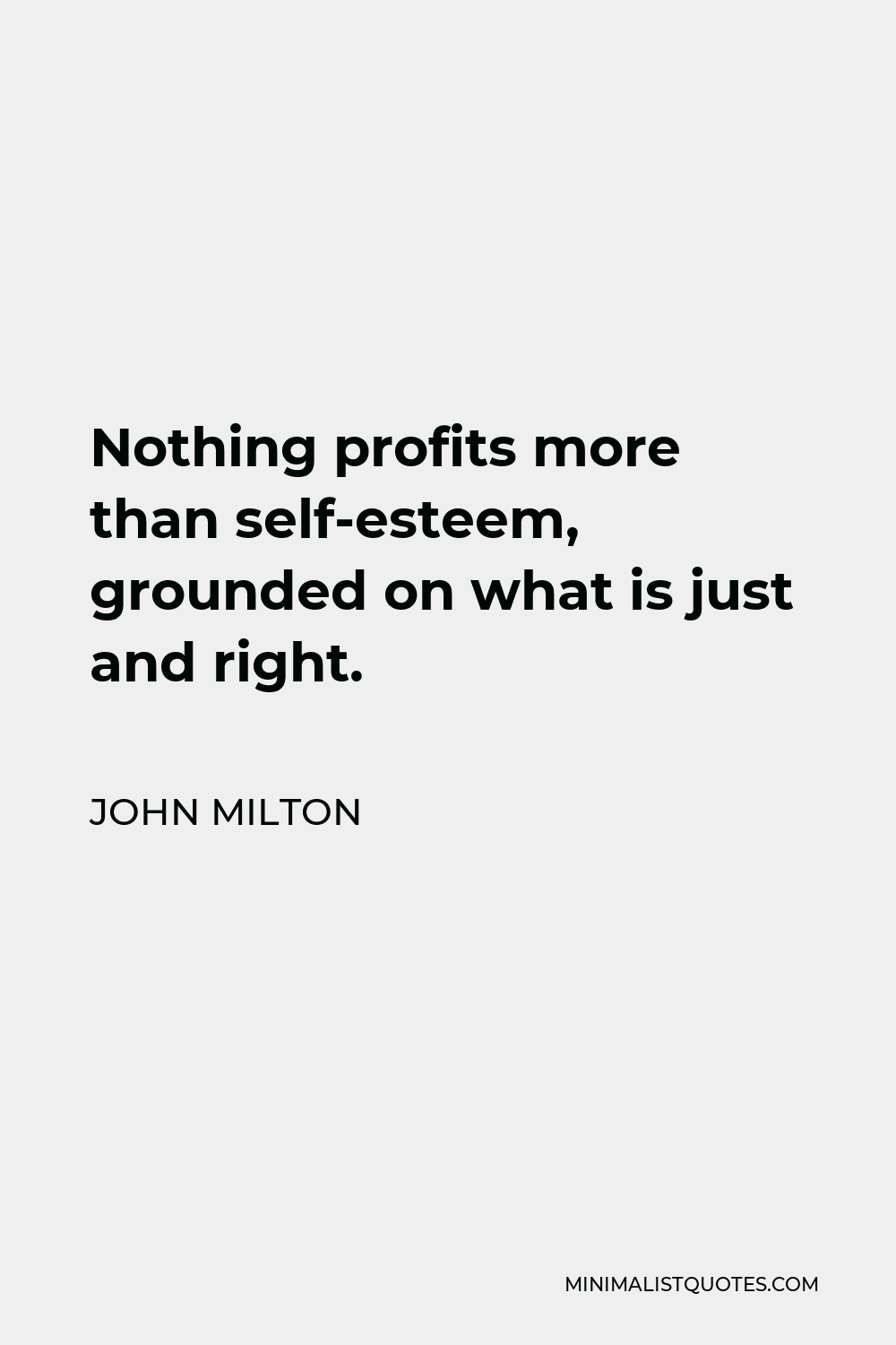 John Milton Quote - Nothing profits more than self-esteem, grounded on what is just and right.