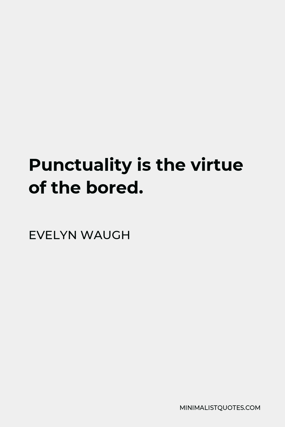 Evelyn Waugh Quote - Punctuality is the virtue of the bored.