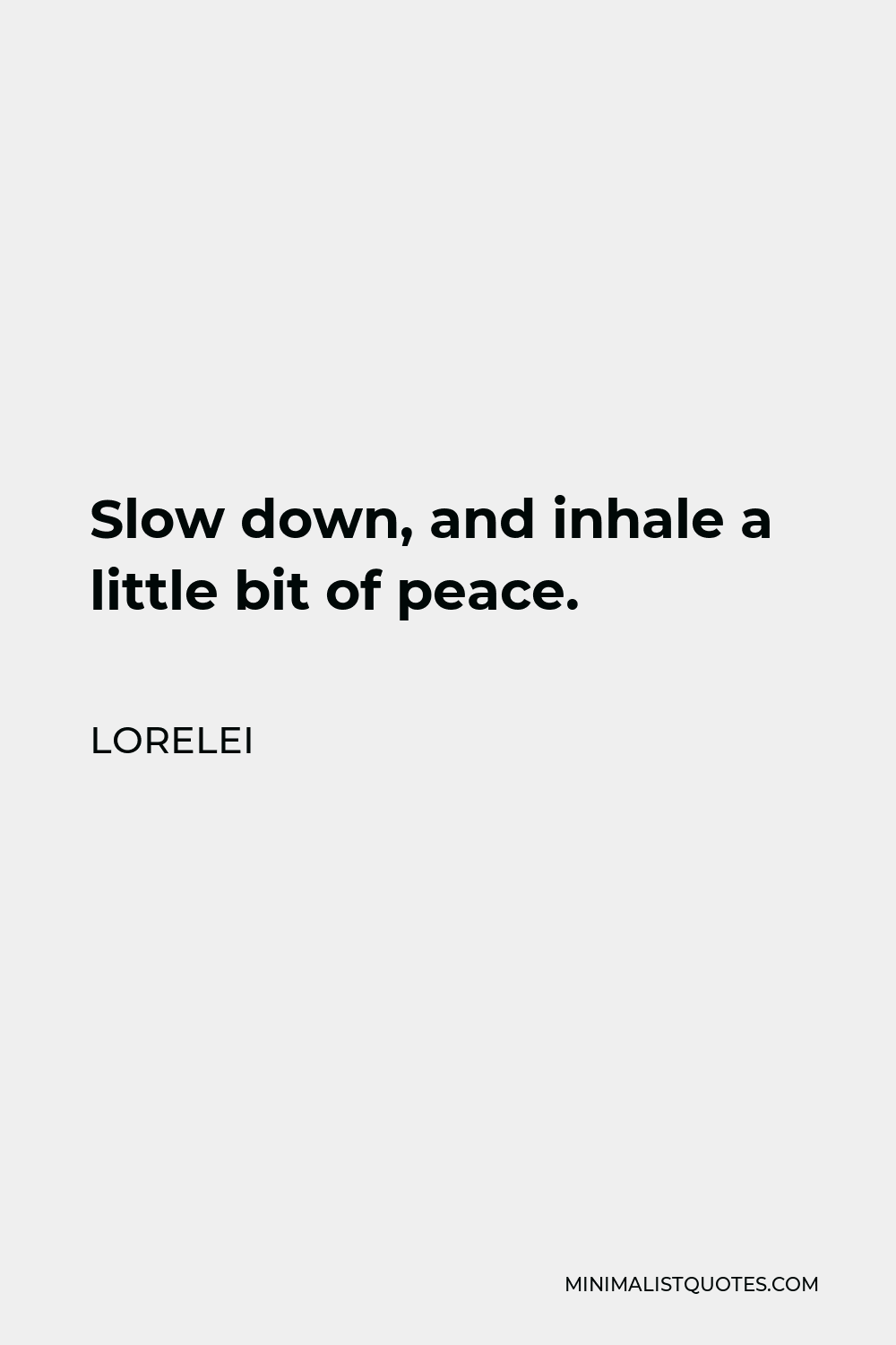 Lorelei Quote - Slow down, and inhale a little bit of peace.