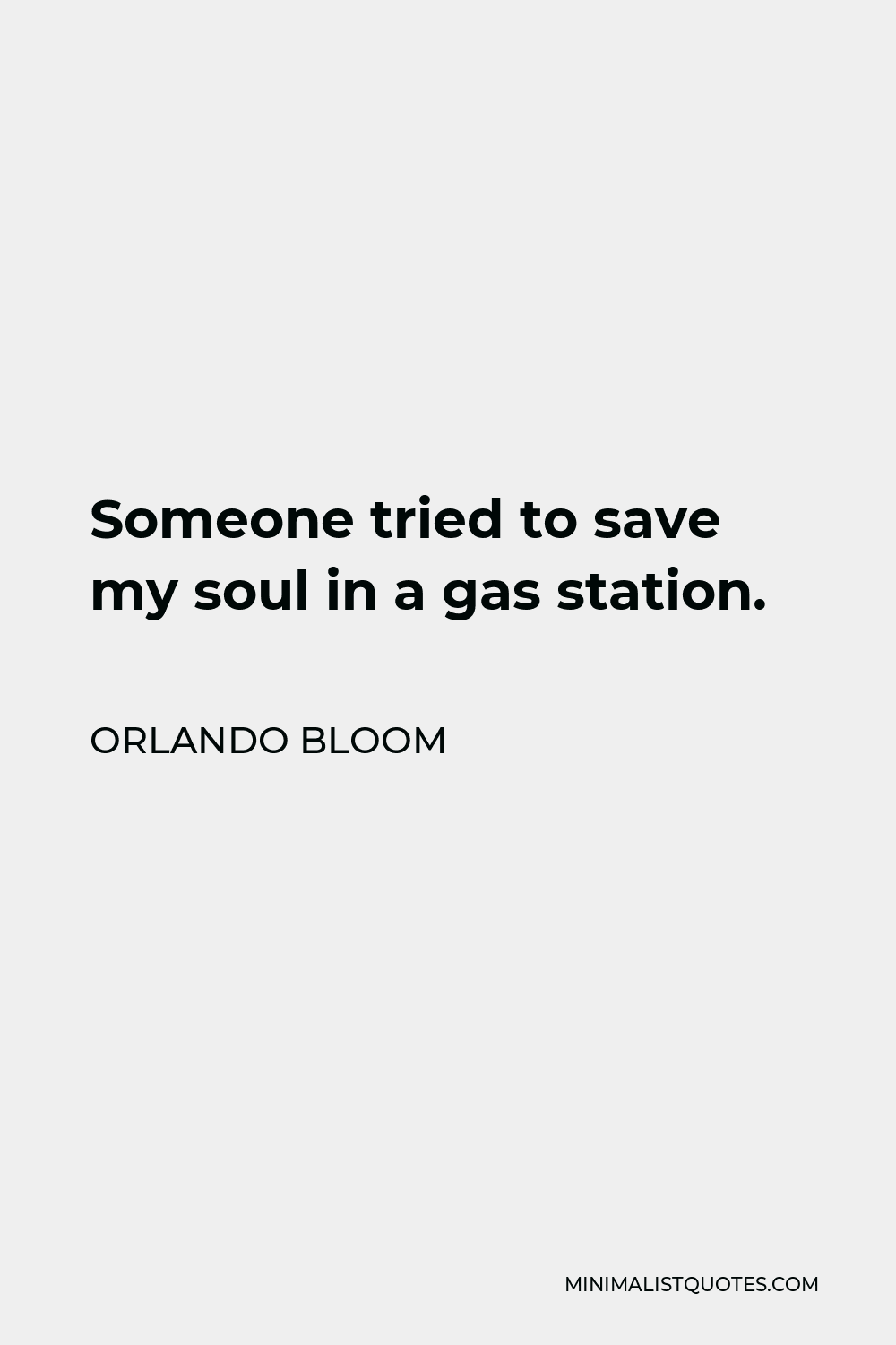 Orlando Bloom Quote - Someone tried to save my soul in a gas station.