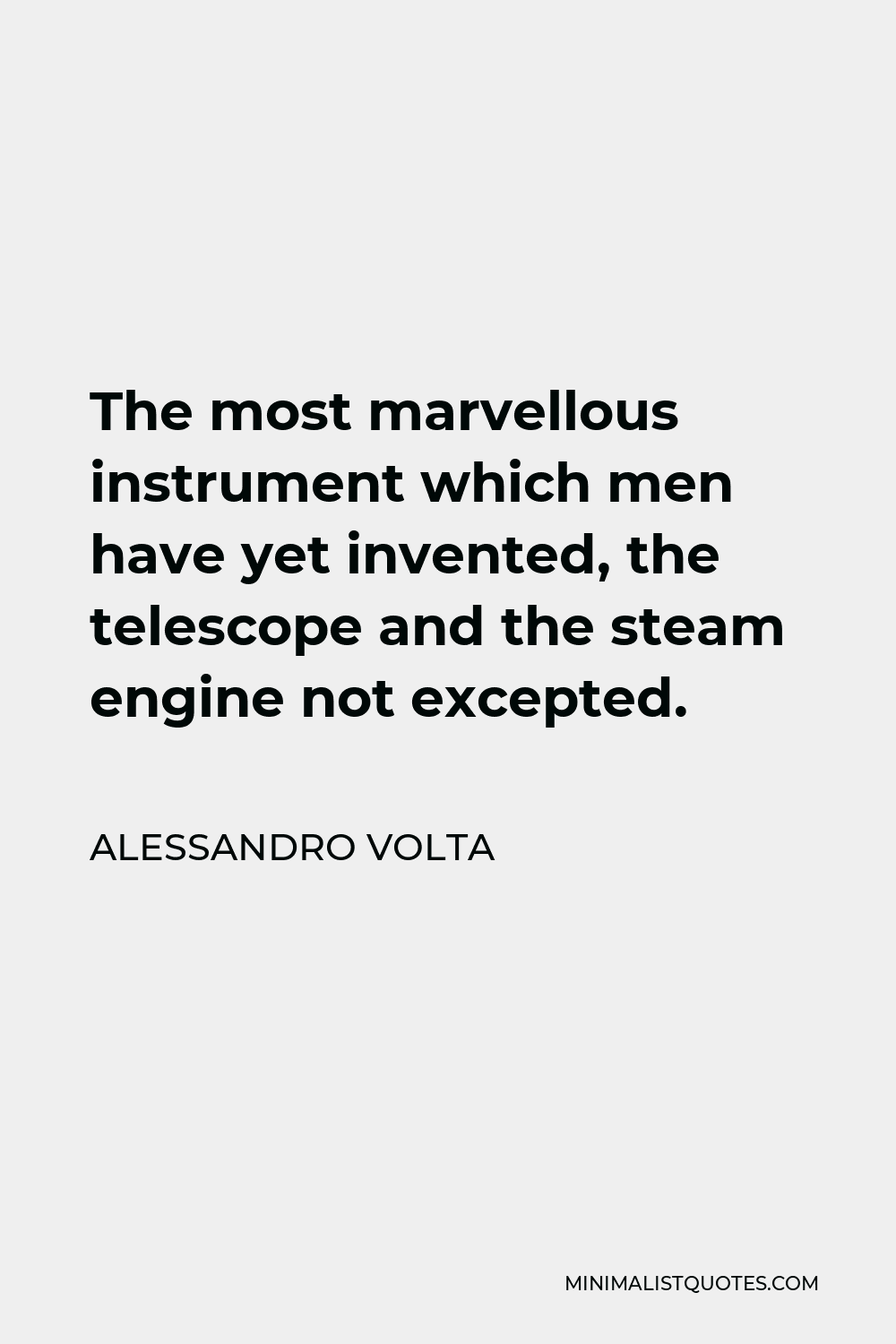 Alessandro Volta Quote - The most marvellous instrument which men have yet invented, the telescope and the steam engine not excepted.