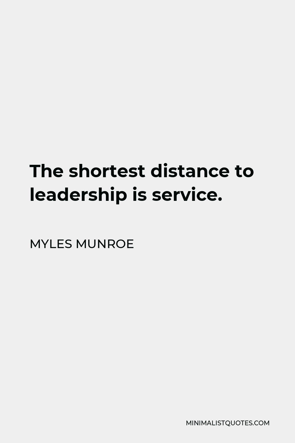 Myles Munroe Quote - The shortest distance to leadership is service.