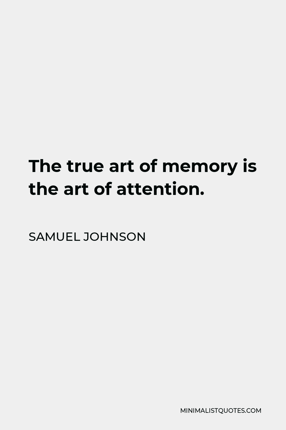 Samuel Johnson Quote - The true art of memory is the art of attention.