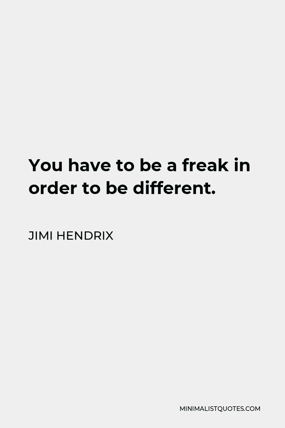 Jimi Hendrix Quote - You have to be a freak in order to be different.