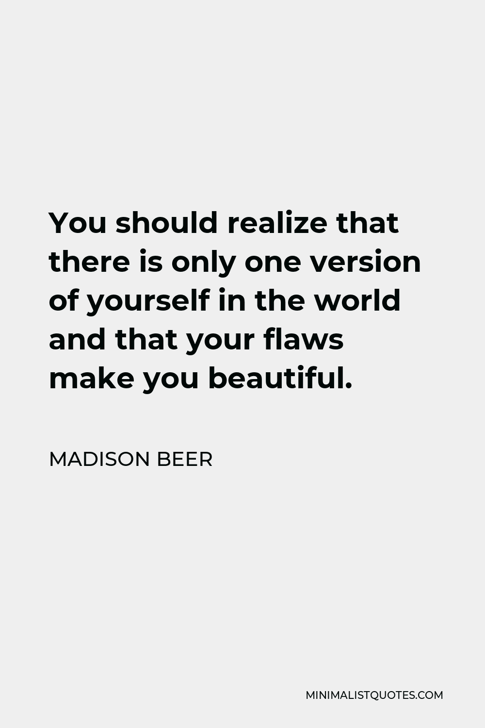Madison Beer Quote - You should realize that there is only one version of yourself in the world and that your flaws make you beautiful.