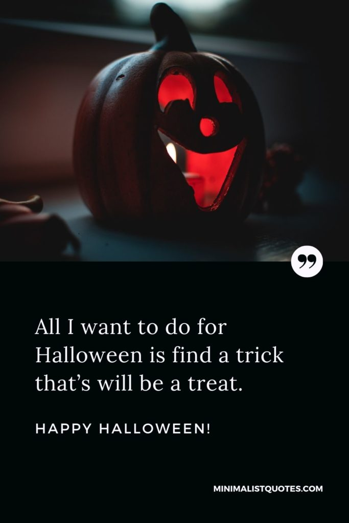 Happy Halloween Wishes - All I want to do for Halloween is find a trick that's will be a treat.