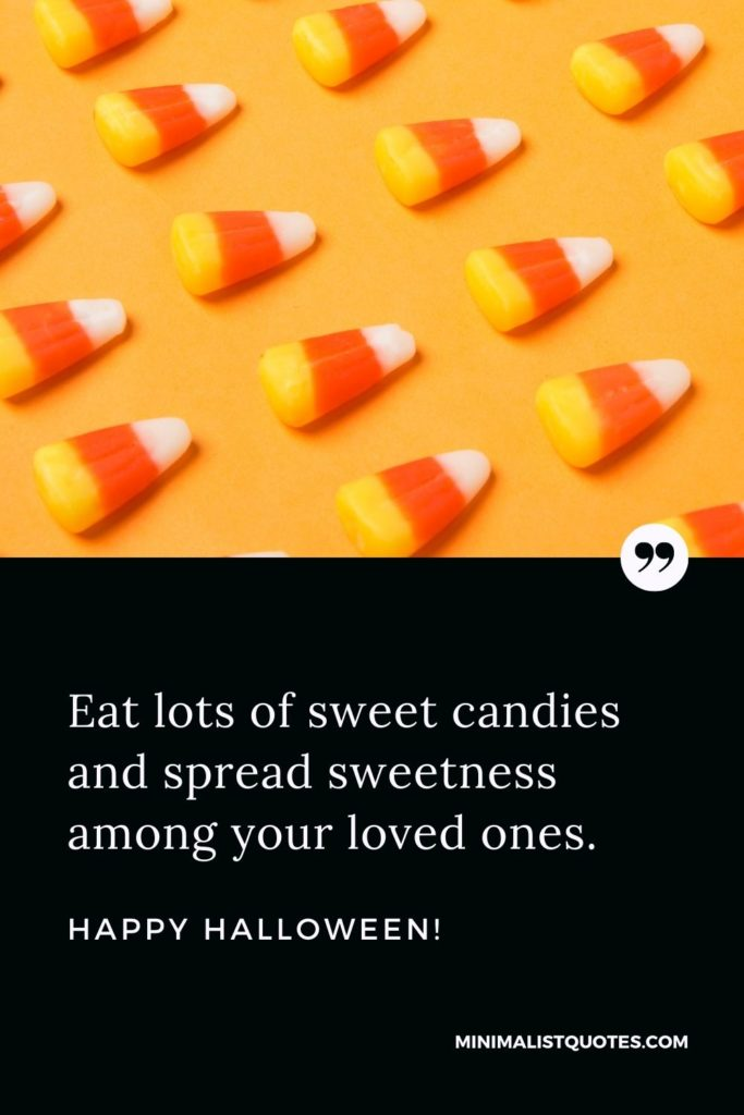 Happy Halloween Wishes - Eat lots of sweet candies and spread sweetness among your loved ones.