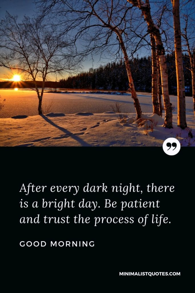 Good Morning Wish & Message With Image: After every dark night, there is a bright day. Be patient and trust the process of life.