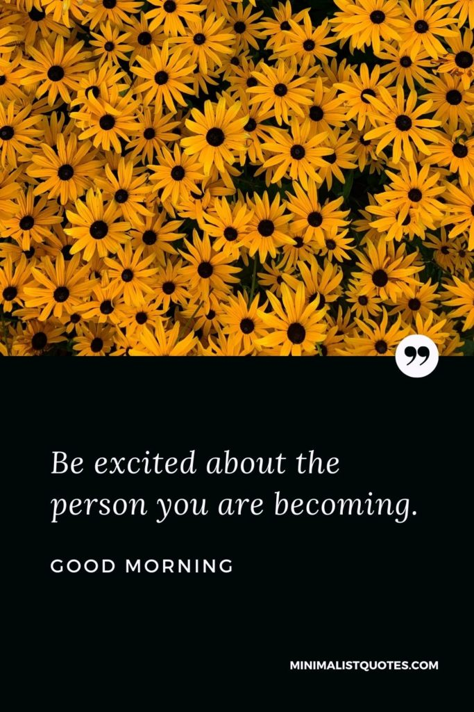 Good Morning Wish & Message With Image: Be excited about the person you are becoming.
