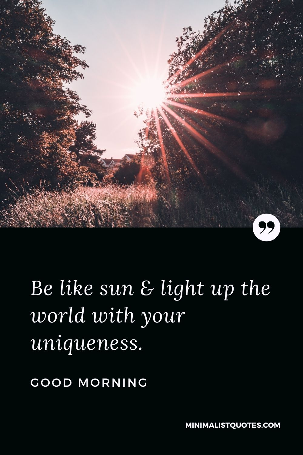 Good Morning Wish & Message With Image: Be like sun & light up the world with your uniqueness.