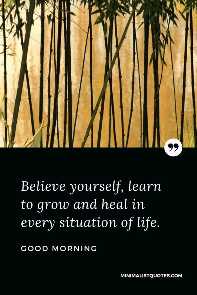Good Morning Wish & Message With Image: Believe yourself, learnto grow and heal in every situation of life.