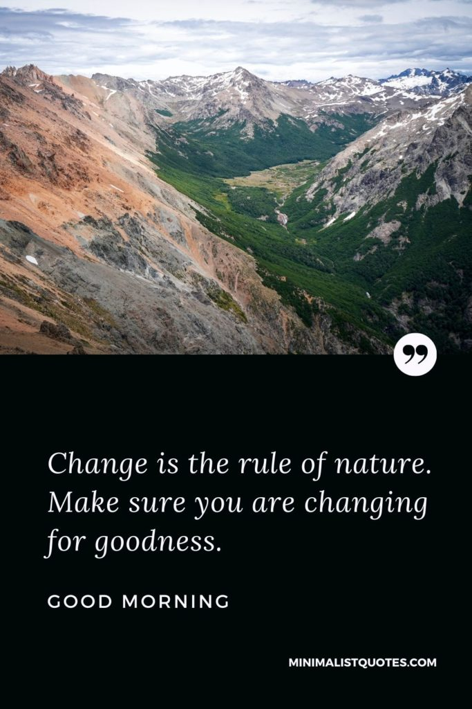 Good Morning Wish & Message With Image: Change is the rule of nature. Make sure you are changing for goodness.