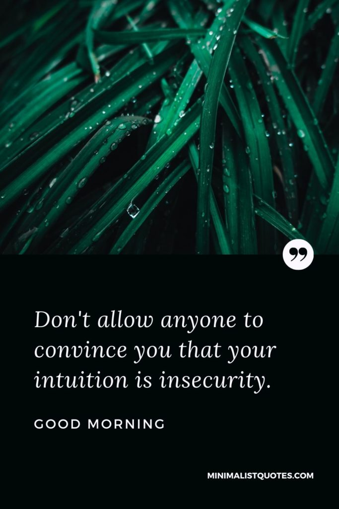 Good Morning Wish & Message With Image: Don't allow anyone to convince you that your intuitionis insecurity.