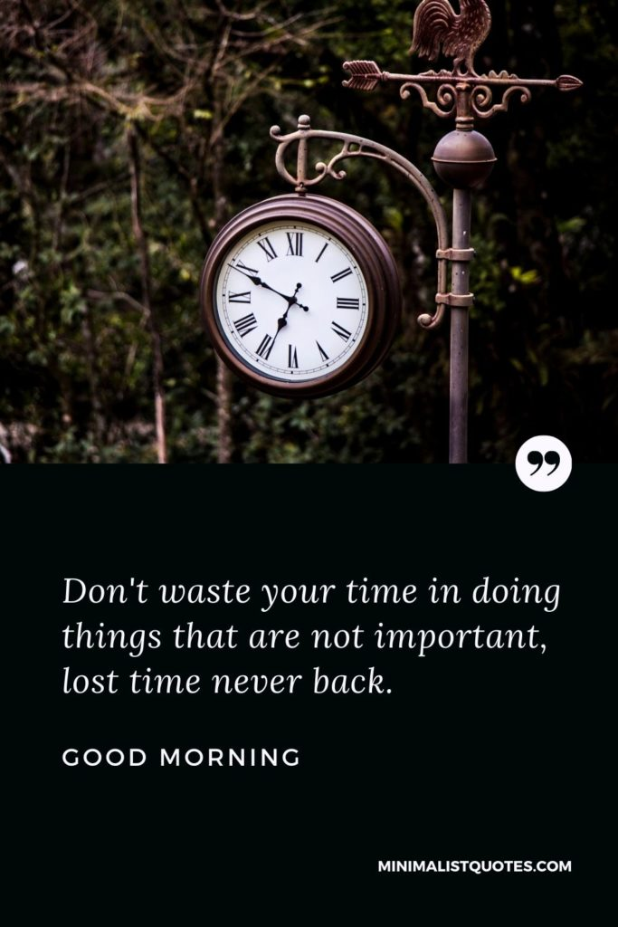 Good Morning Wish & Message With Image: Don't waste your time in doing things that are not important, lost time never back.