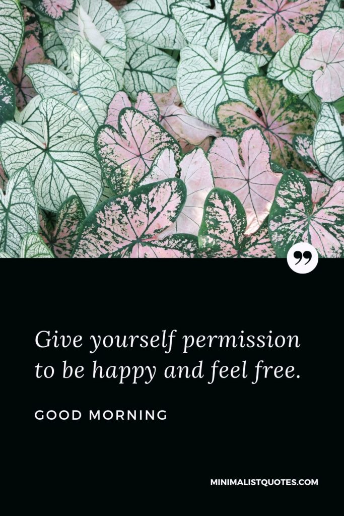 Good Morning Wish & Message With Image: Give yourself permission to be happy and feel free.