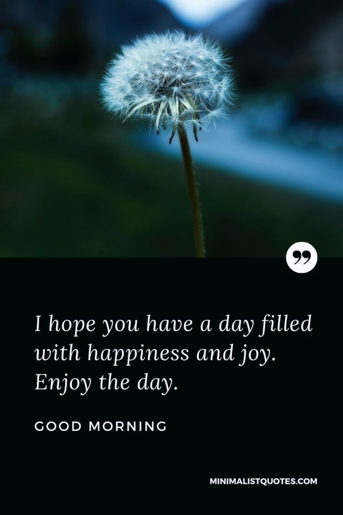 Good Morning Wish & Message With Image: I hope you have a day filled with happiness and joy. Enjoy the day.