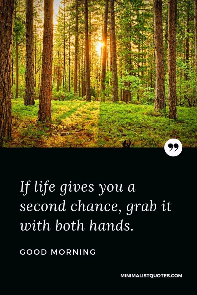 Good Morning Wish & Message With Image: If life gives you a second chance, grab it with both hands.