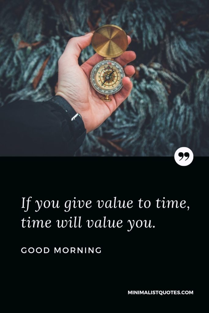 Good Morning Wish & Message With Image: If you give value to time, time will value you.
