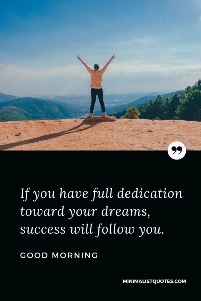 Good Morning Wish & Message With Image: If you have full dedication toward your dreams, success will follow you.