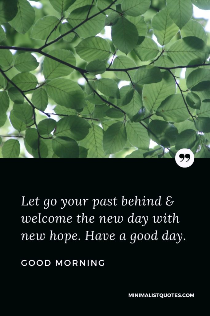 Good Morning Wish & Message With Image: Let go your past behind & welcome the new day with new hope. Have a good day.