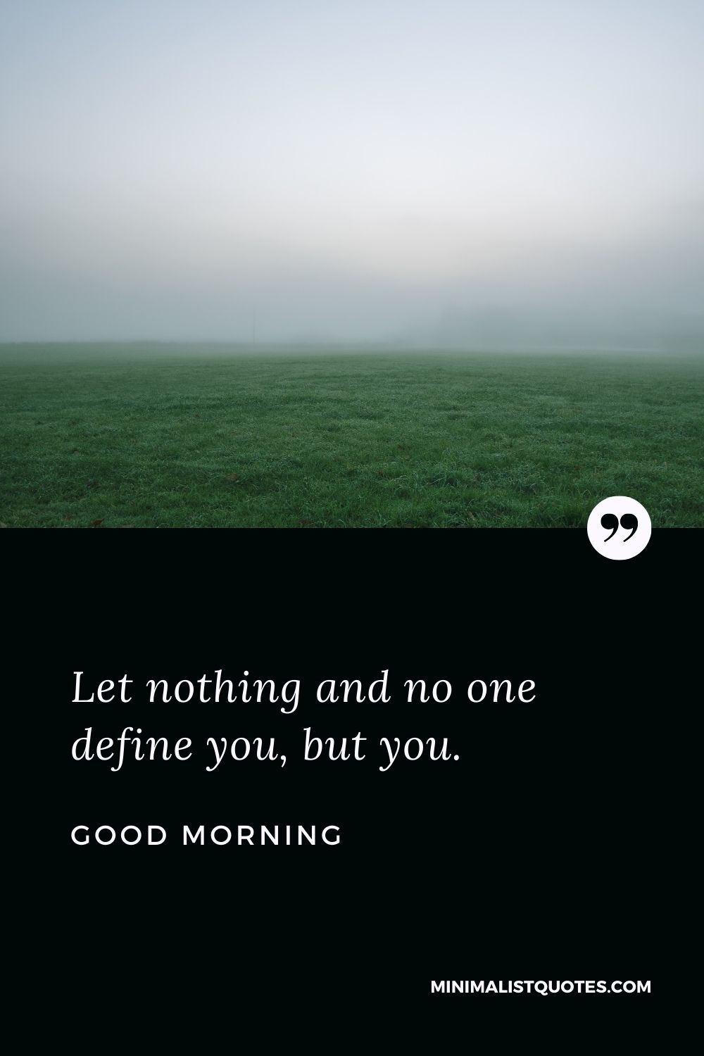Good Morning Wish & Message With Image: Let nothing and no one define you, but you.