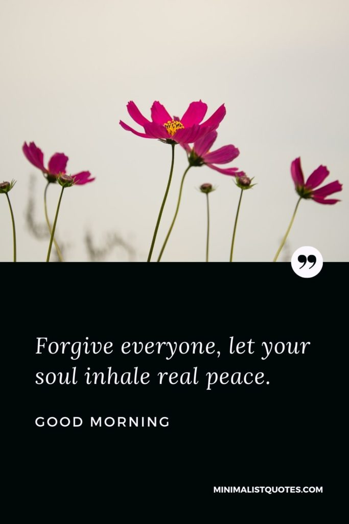 Good Morning Wish & Message With Image: Forgive everyone, let your soul inhale real peace.
