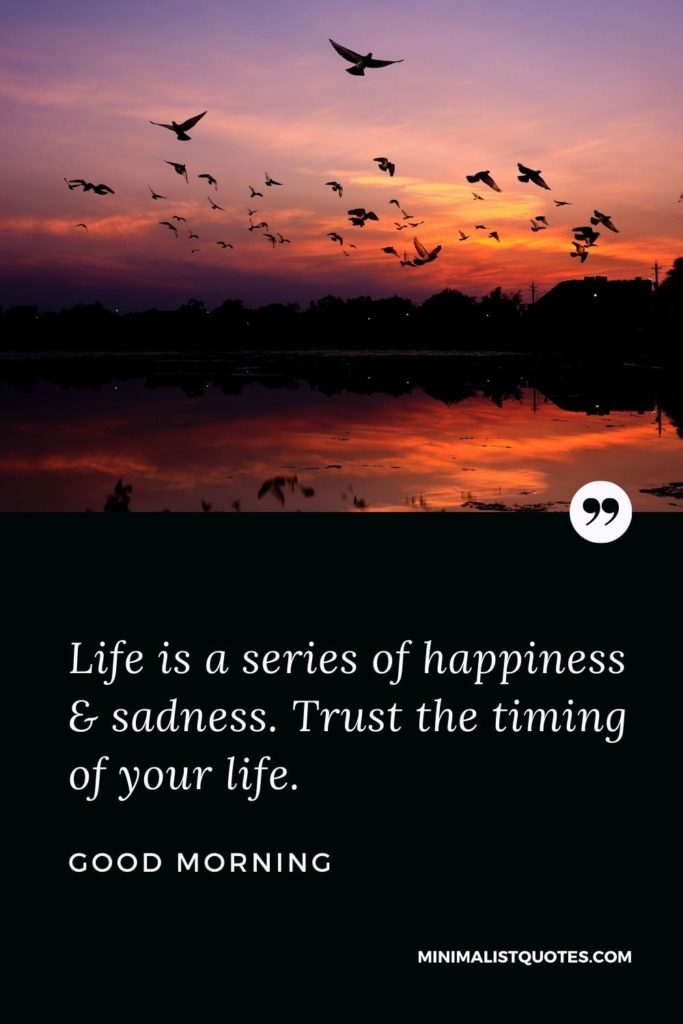 Good Morning Wish & Message With Image: Life is a series of happiness & sadness. Trust the timing of your life.