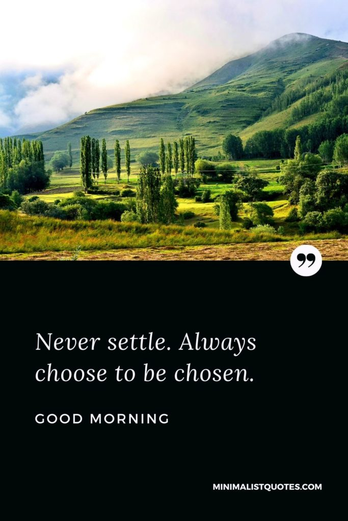 Good Morning Wish & Message With Image: Never settle. Always choose to be chosen.