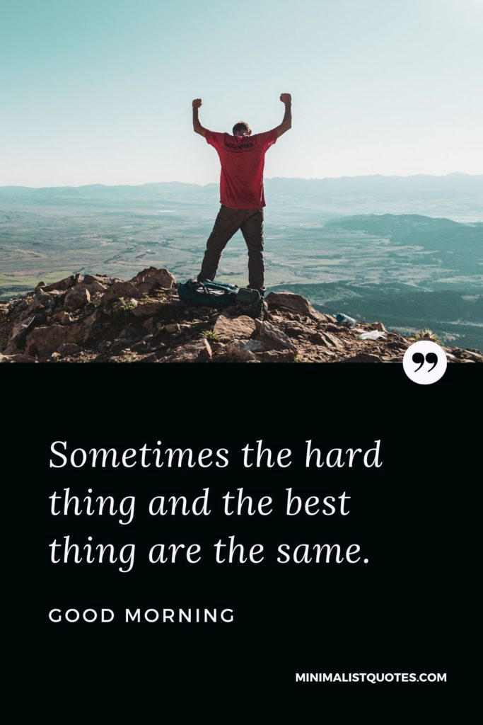 Good Morning Wish & Message With Image: Sometimes the hard thing and the best thing are the same.