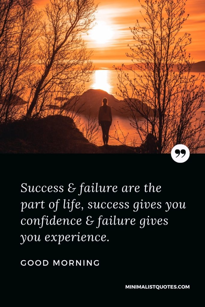 Good Morning Wish & Message With Image: Success & failure are thepart of life, success gives you confidence & failure gives you experience.