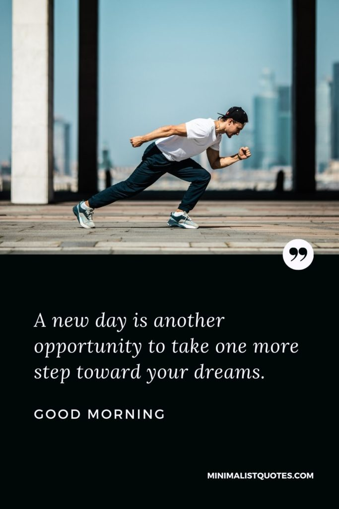 Good Morning Wish & Message With Image: A new day is another opportunity to take one more step toward your dreams.