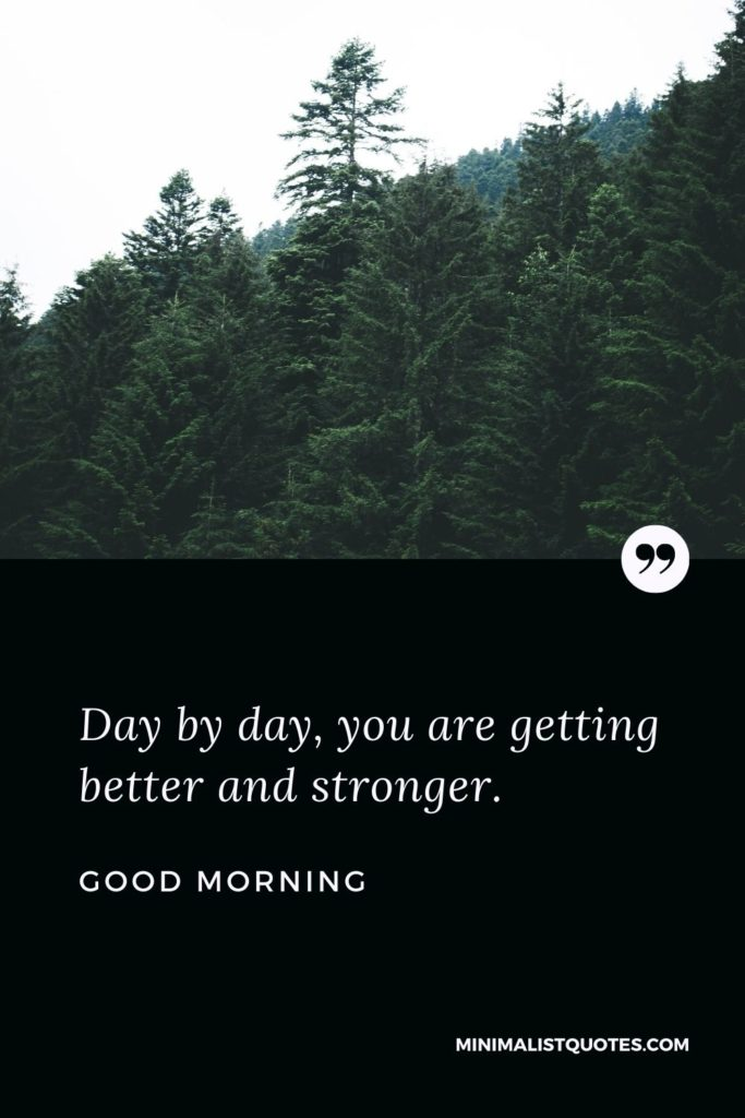 Good Morning Wish & Message With Image: Day by day, you are getting better and stronger.