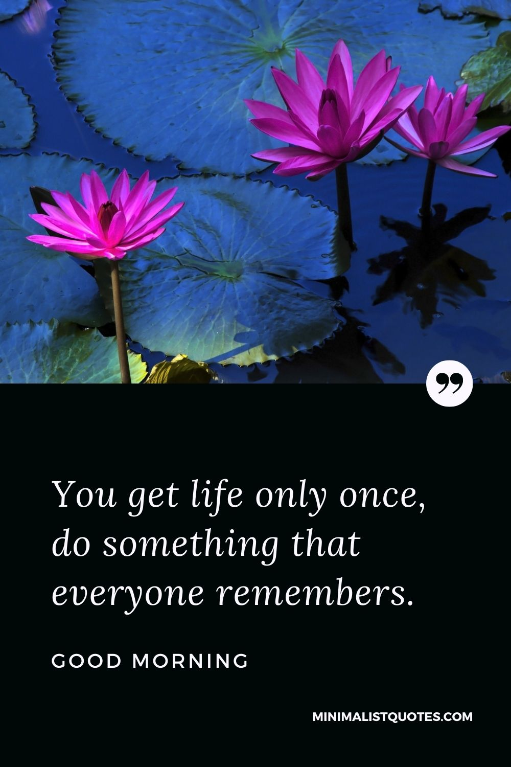 Good Morning Wish & Message With Image: You get life only once, do something that everyone remembers.
