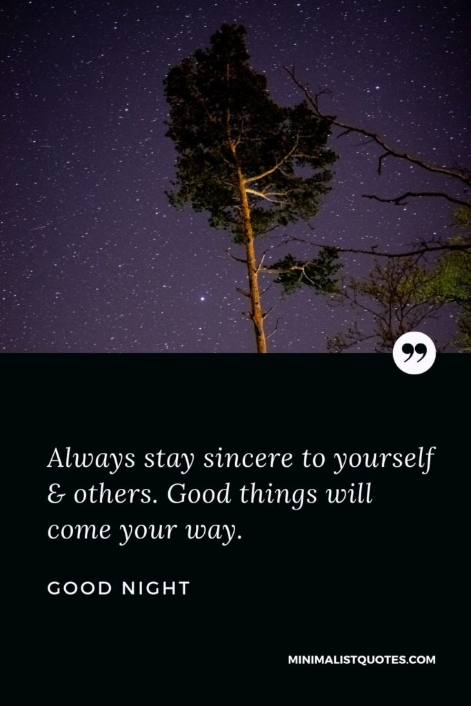 Good Night Wishes - Always stay sincere to yourself & others. Good things will come your way.