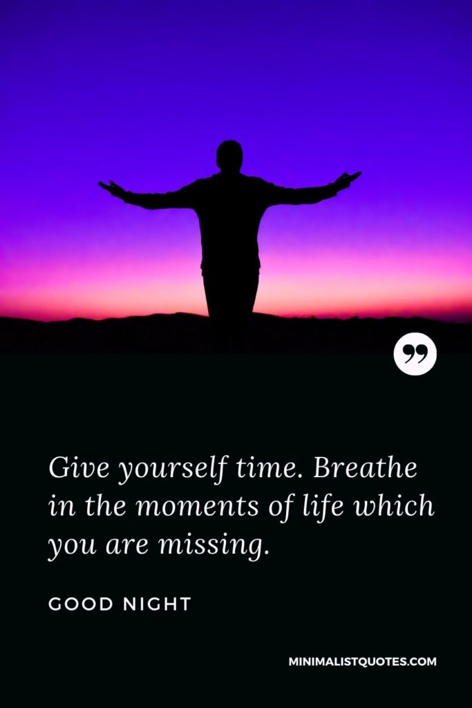 Good Night Wishes - Give yourself time. Breathe in the moments of life which you are missing.