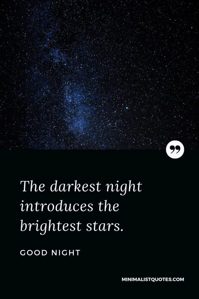 Good Night Wishes - The darkestnightintroduces the brightest stars. Good Night!