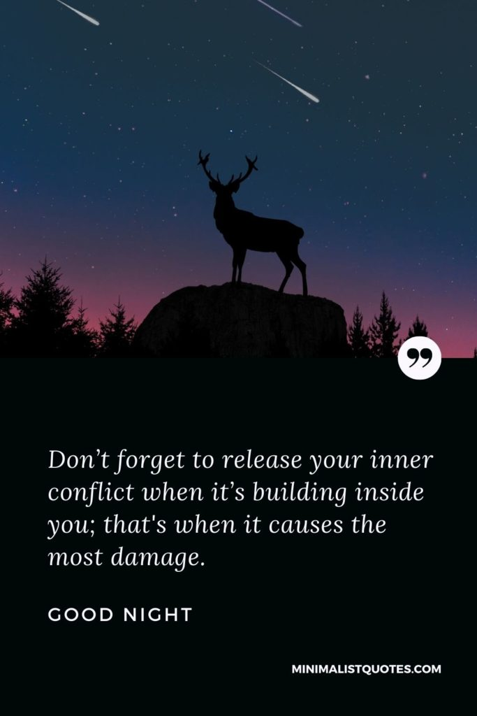 Good Night Wishes - Don't forget to release your inner conflict when it's building inside you; that's when it causes the most damage.