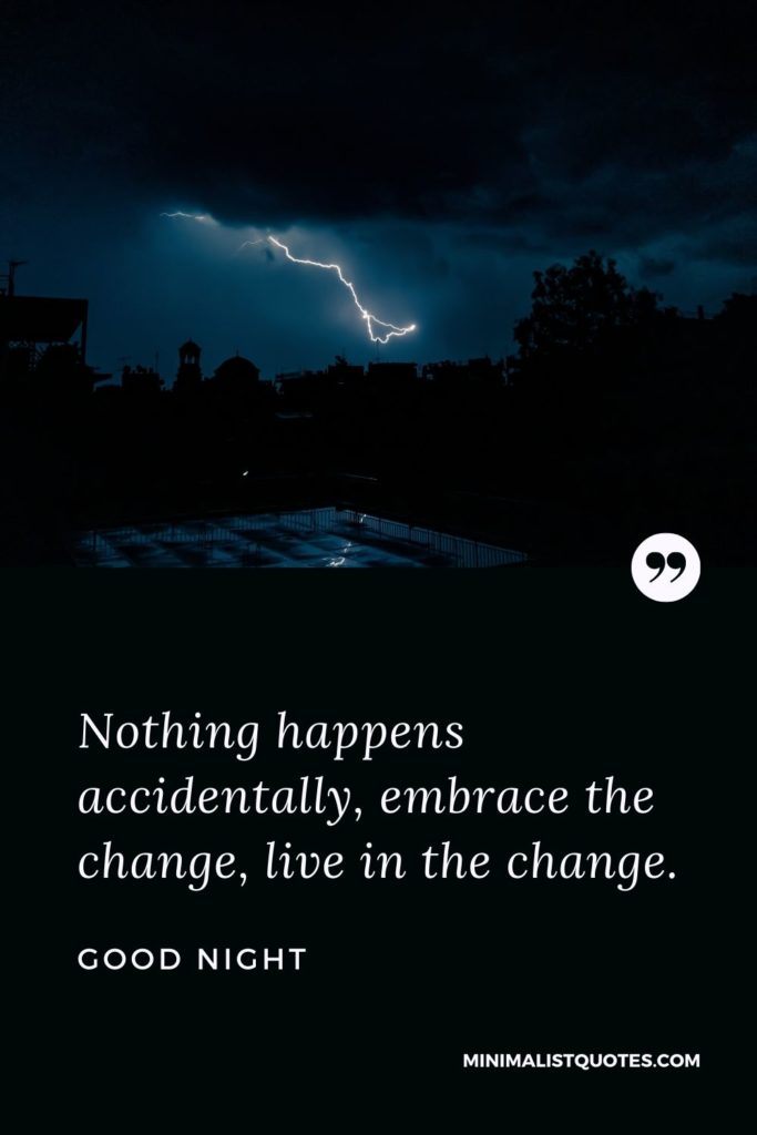 Good Night Wishes - Nothing happens accidentally, embrace the change, live in the change.
