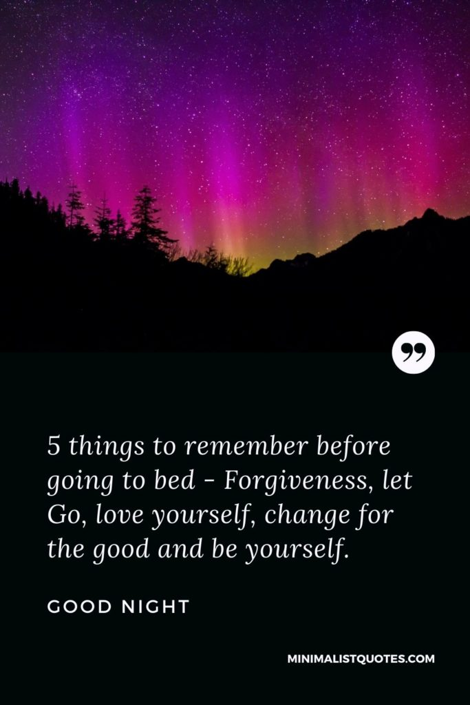 Good Night Wishes - 5 things to remember before going to bed - Forgiveness, let Go, love yourself, change for the good and be yourself.