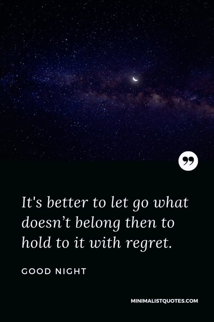 Good Night Wishes - It's better to let go what doesn't belong then to hold to it with regret.