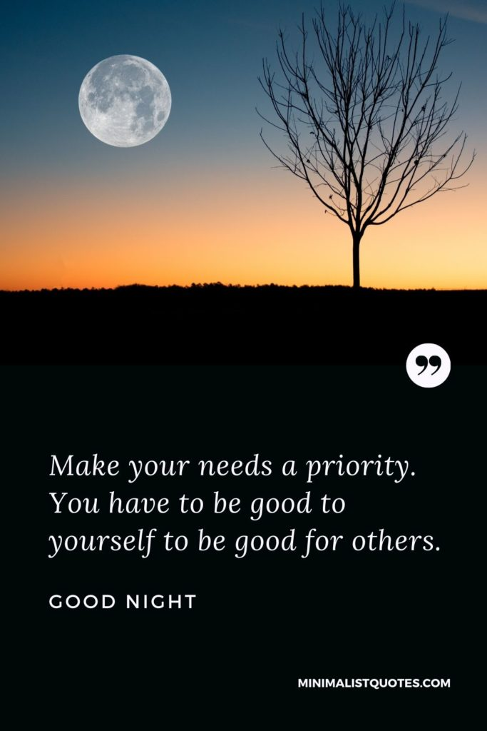 Good Night Wishes - Make your needs a priority. You have to be good to yourself to be good for others.